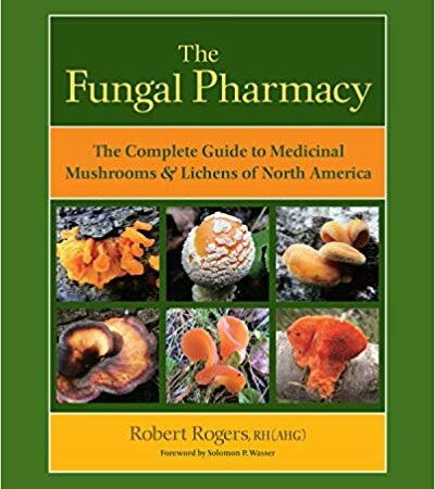 The Fungal Pharmacy: The Complete Guide to Medicinal Mushrooms and Lichens of North America (Englisch)